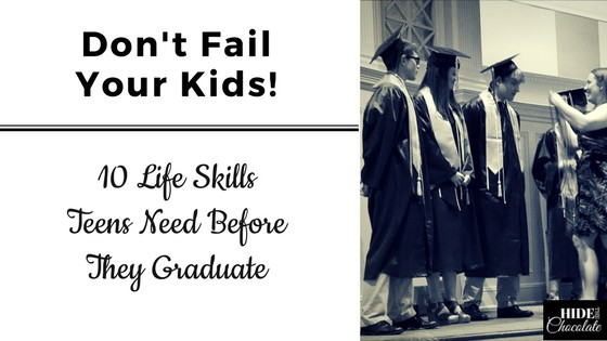 Don't Fail Your Kids! 10 Life Skills Teens Need Before They Graduate